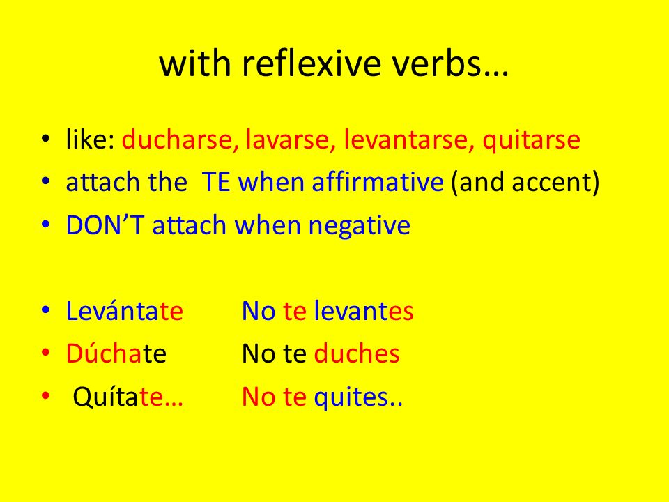 with reflexive verbs… like: ducharse, lavarse, levantarse, quitarse