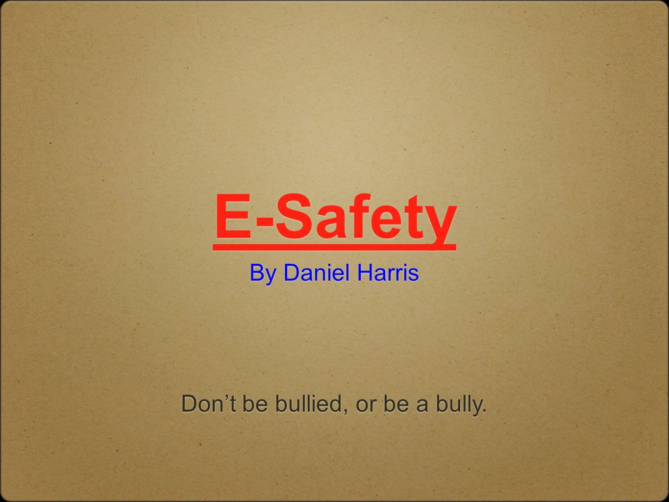 Don't be bullied, or be a bully.