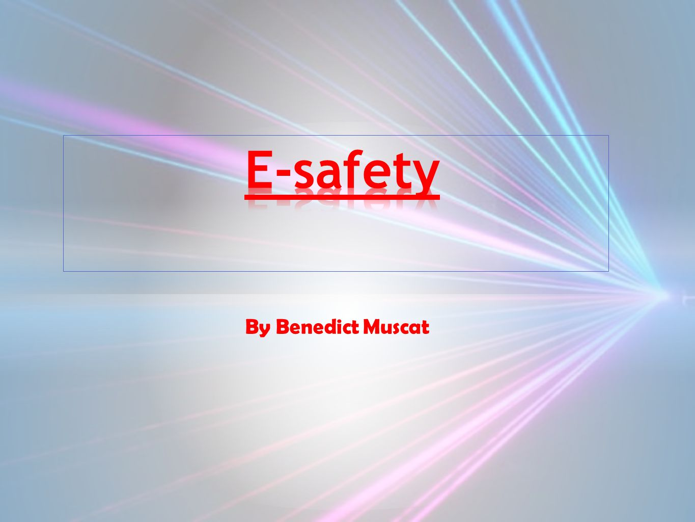 E-safety By Benedict Muscat