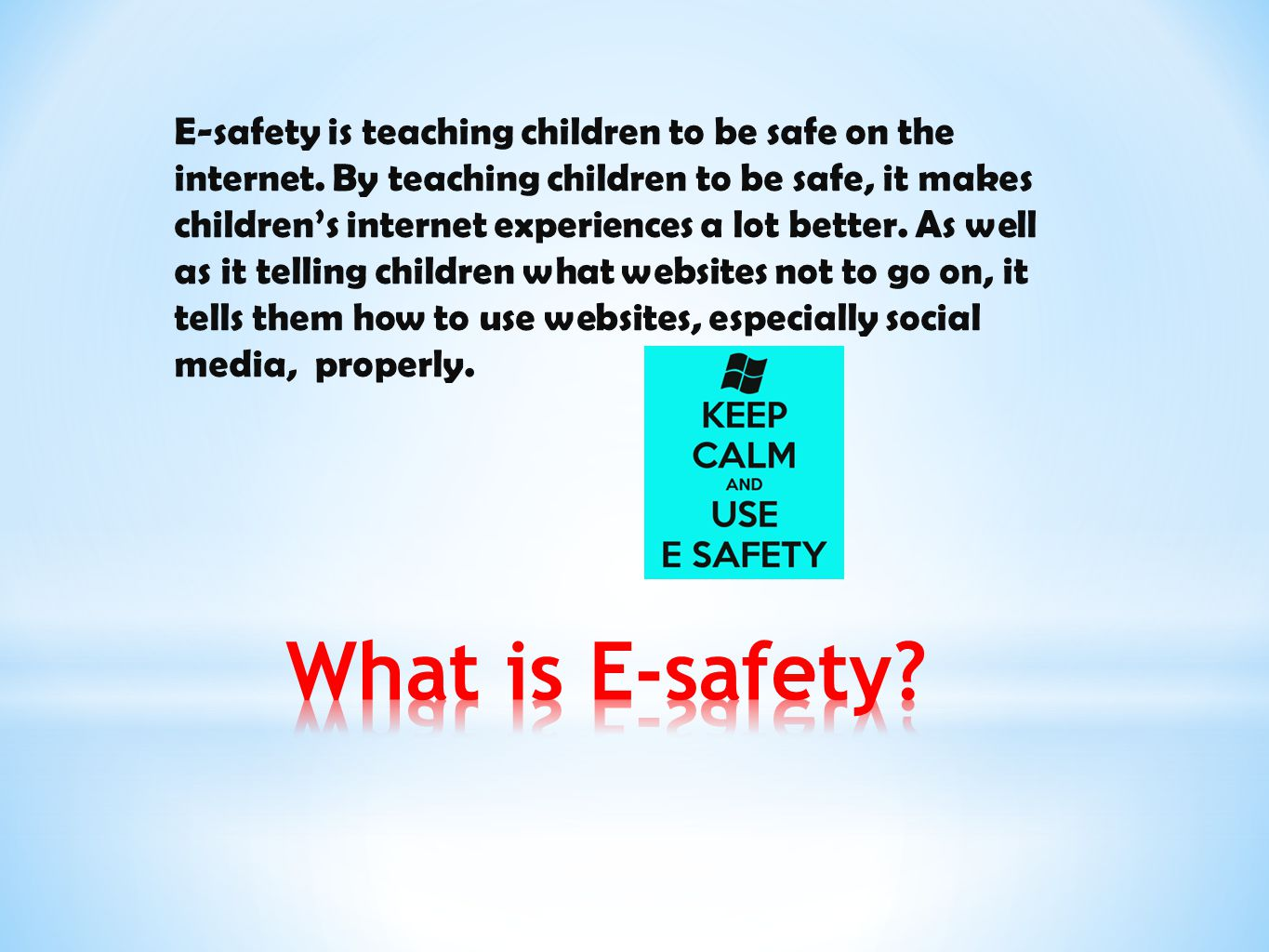 E-safety is teaching children to be safe on the internet