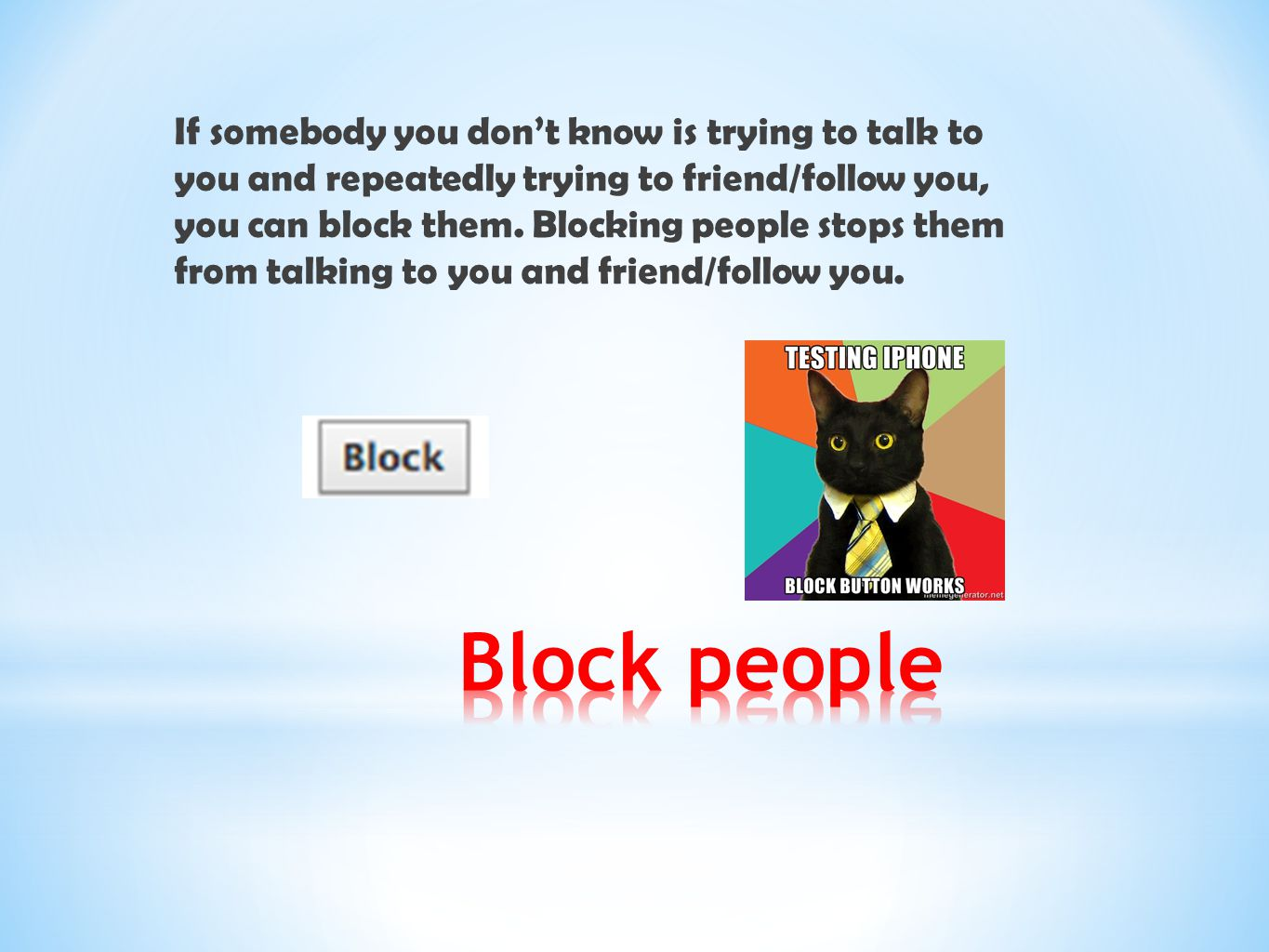 If somebody you don't know is trying to talk to you and repeatedly trying to friend/follow you, you can block them. Blocking people stops them from talking to you and friend/follow you.