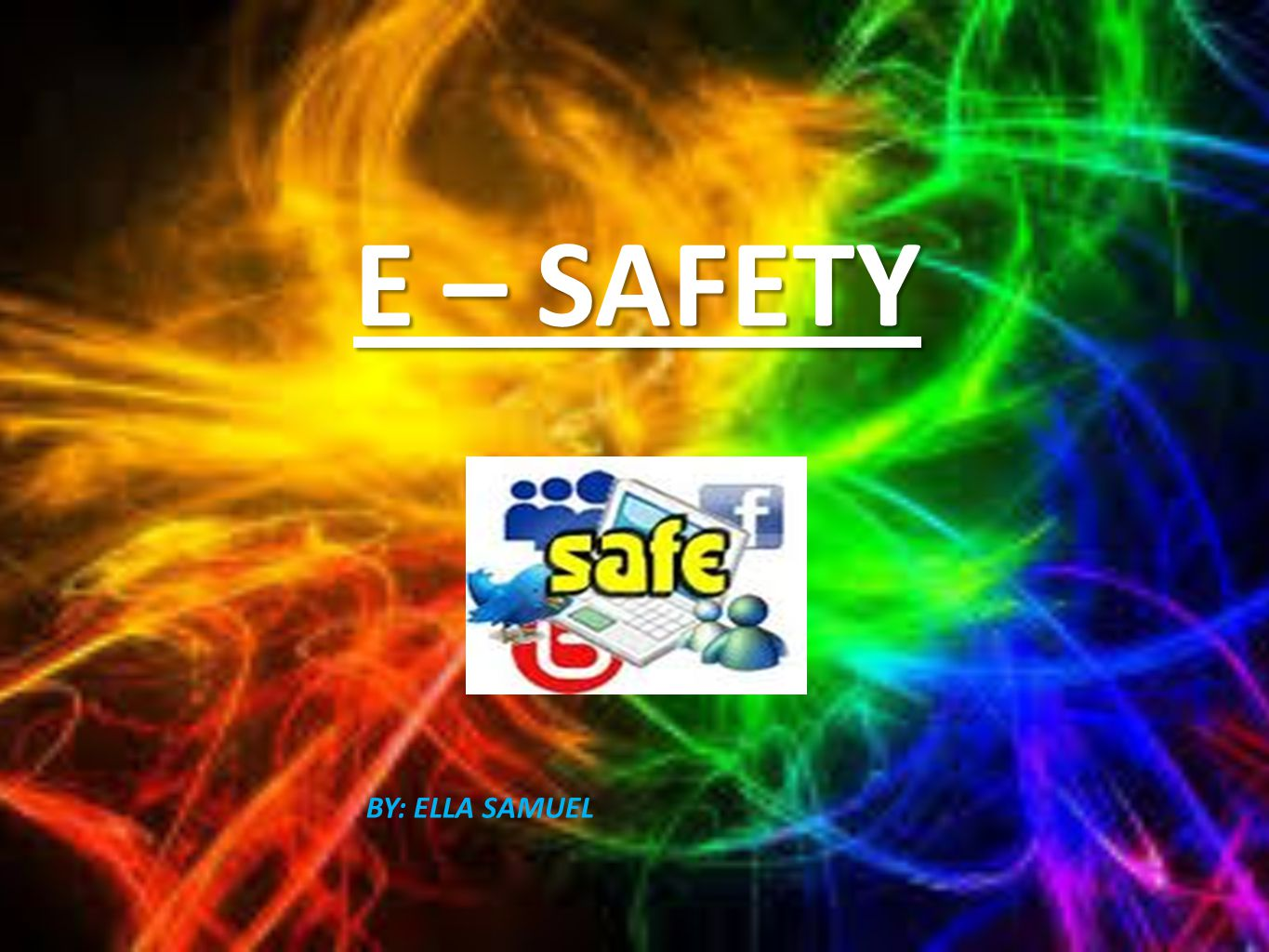 E – SAFETY BY: ELLA SAMUEL