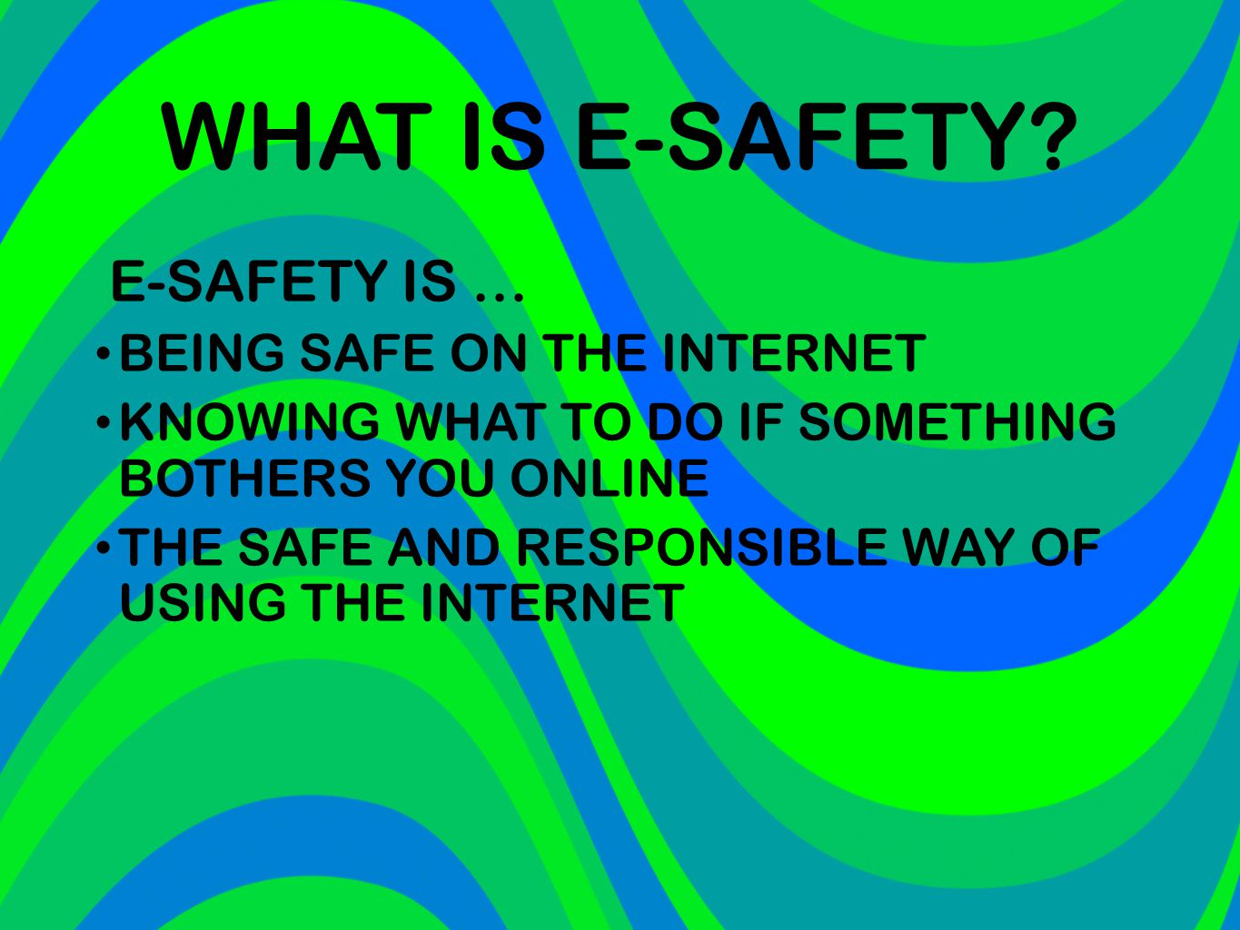 WHAT IS E-SAFETY E-SAFETY IS … BEING SAFE ON THE INTERNET