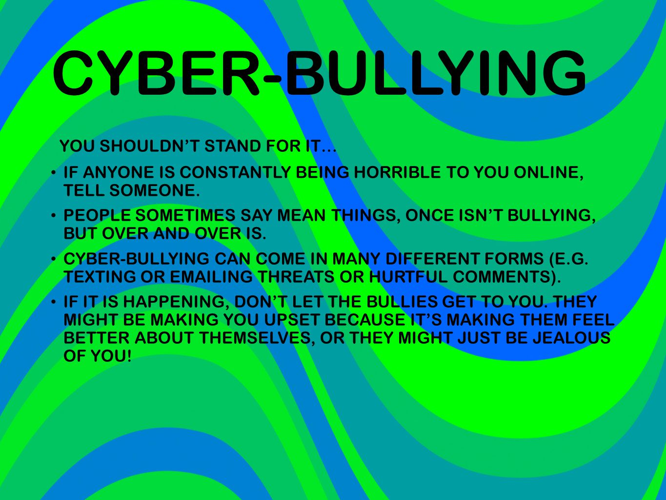 CYBER-BULLYING YOU SHOULDN'T STAND FOR IT…