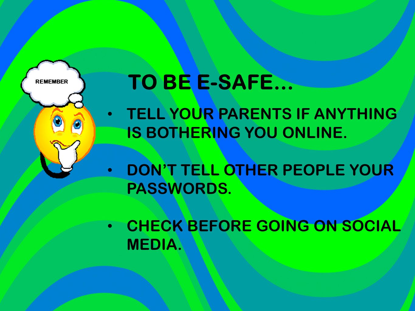 TELL YOUR PARENTS IF ANYTHING IS BOTHERING YOU ONLINE.