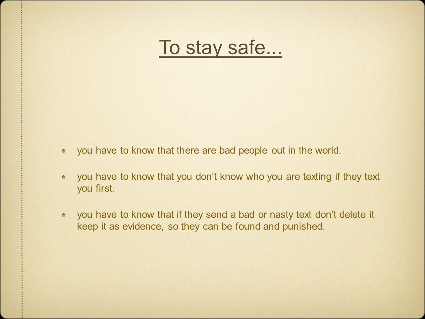To stay safe... you have to know that there are bad people out in the world.