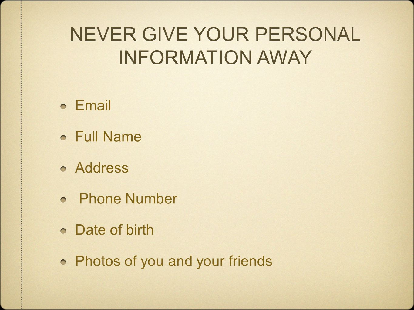 NEVER GIVE YOUR PERSONAL INFORMATION AWAY