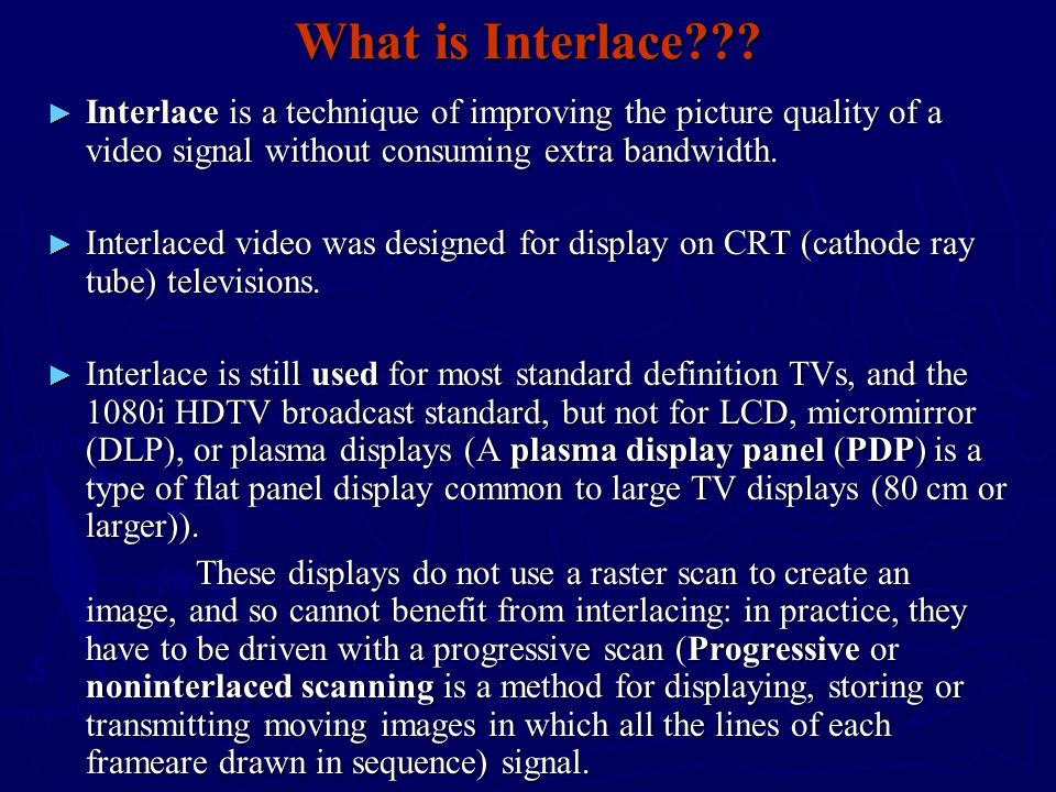 What is Interlace Interlace is a technique of improving the picture quality of a video signal without consuming extra bandwidth.
