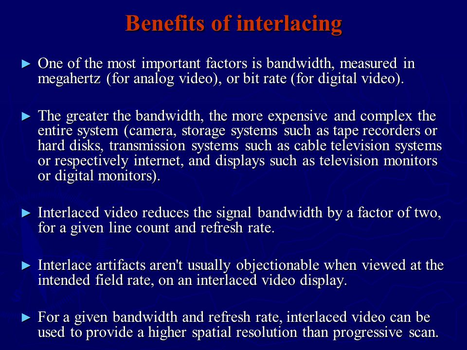 Benefits of interlacing