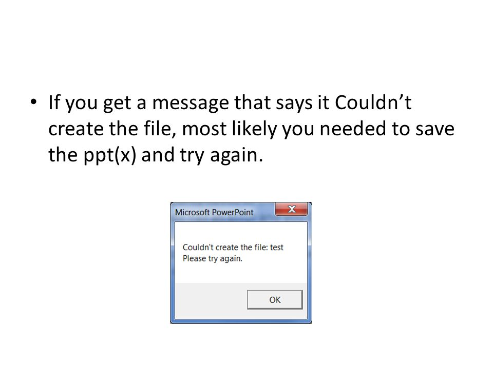 If you get a message that says it Couldn't create the file, most likely you needed to save the ppt(x) and try again.