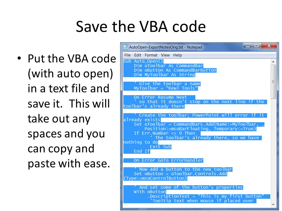 Save the VBA code Put the VBA code (with auto open) in a text file and save it. This will take out any spaces and you can copy and paste with ease.