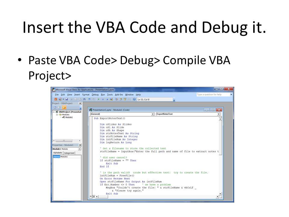 Insert the VBA Code and Debug it.