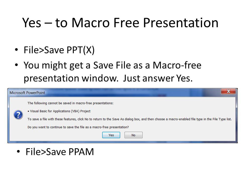 Yes – to Macro Free Presentation