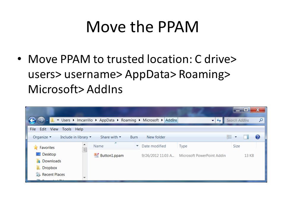 Move the PPAM Move PPAM to trusted location: C drive> users> username> AppData> Roaming> Microsoft> AddIns.