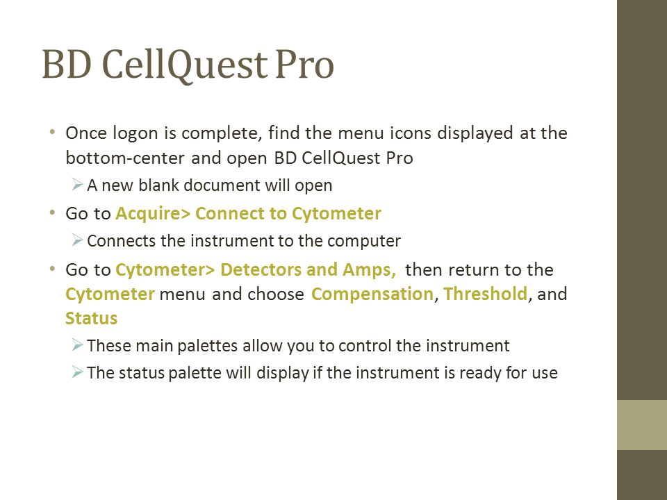 BD CellQuest Pro Once logon is complete, find the menu icons displayed at the bottom-center and open BD CellQuest Pro.
