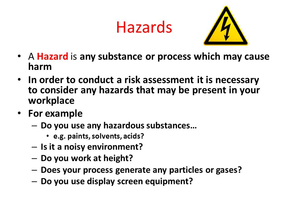 Hazards A Hazard is any substance or process which may cause harm