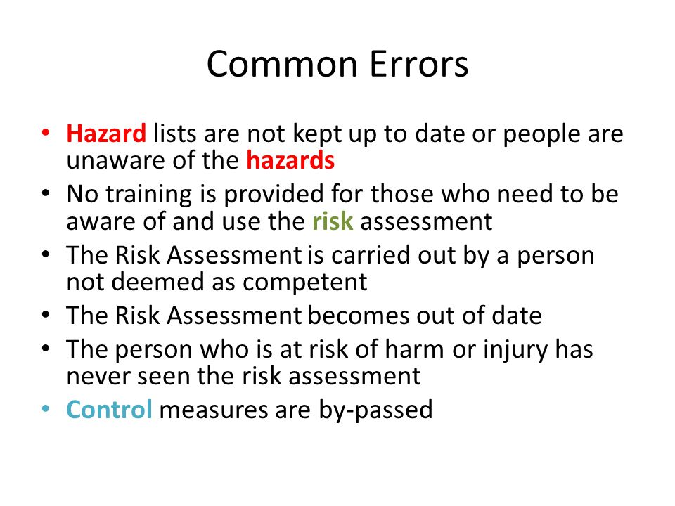 Common Errors Hazard lists are not kept up to date or people are unaware of the hazards.