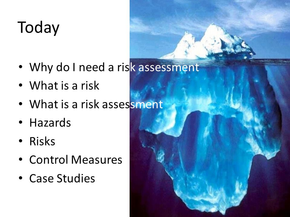 Today Why do I need a risk assessment What is a risk
