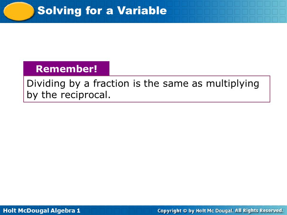 Dividing by a fraction is the same as multiplying by the reciprocal.