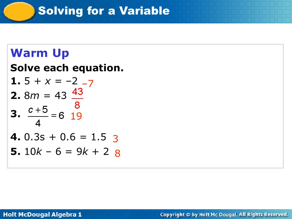 Warm Up Solve each equation. 1. 5 + x = –2 2. 8m = 43 3. –7
