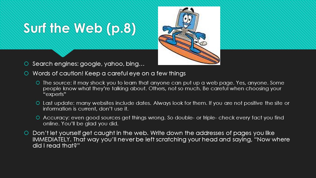 Surf the Web (p.8) Search engines: google, yahoo, bing…