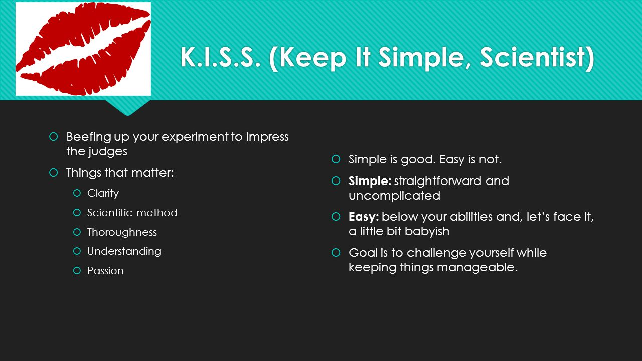 K.I.S.S. (Keep It Simple, Scientist)
