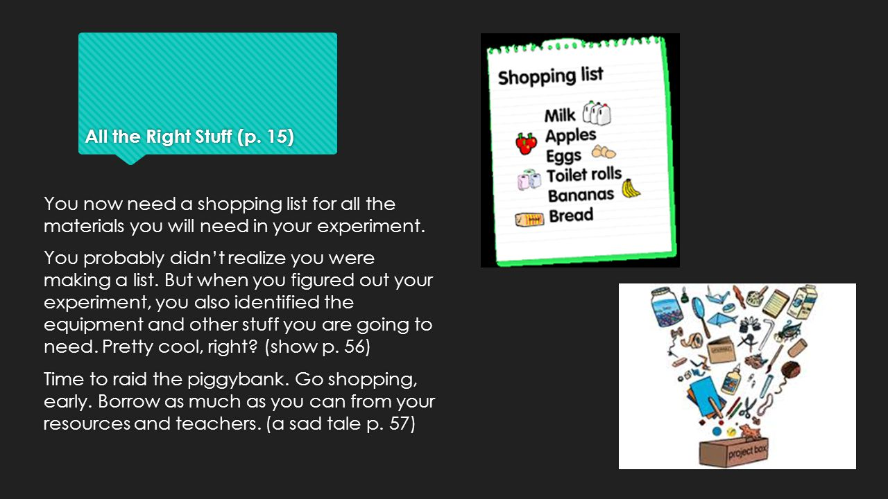 All the Right Stuff (p. 15) You now need a shopping list for all the materials you will need in your experiment.