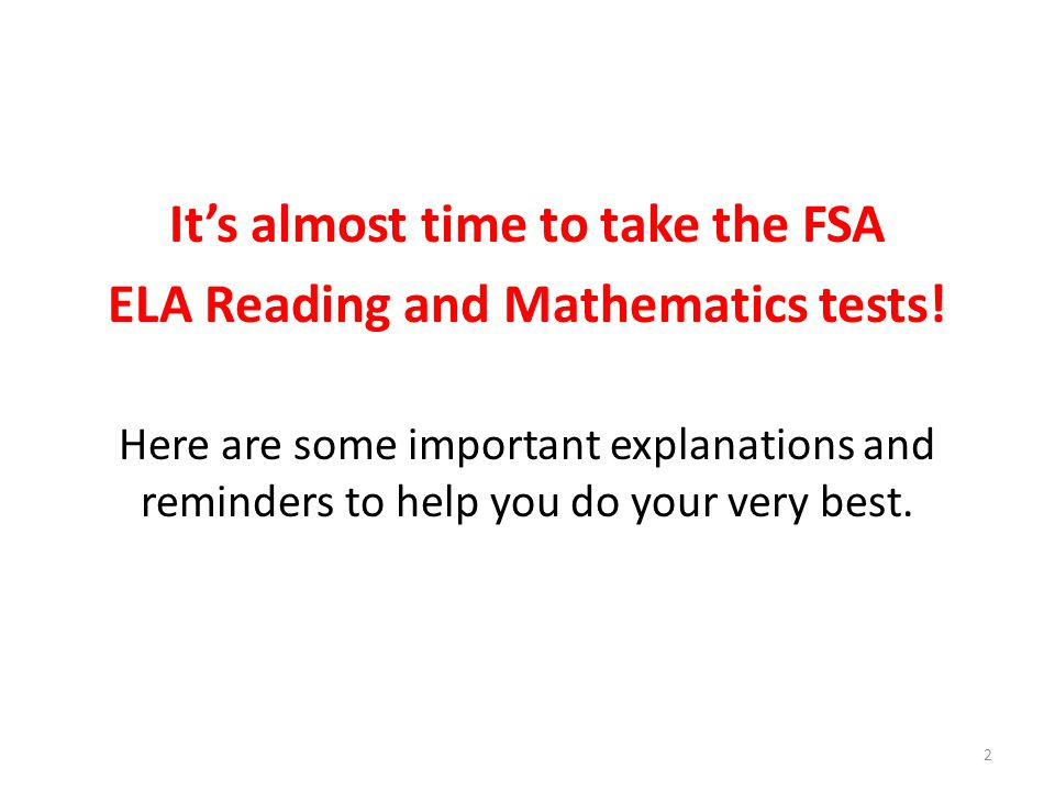 It's almost time to take the FSA ELA Reading and Mathematics tests!