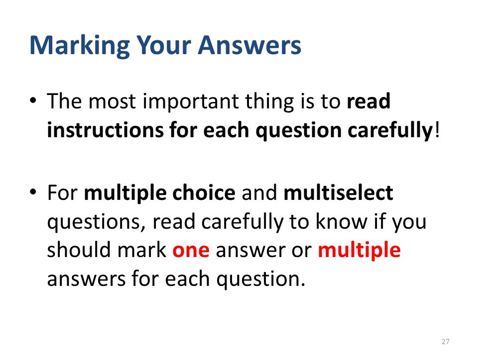 Marking Your Answers The most important thing is to read instructions for each question carefully!