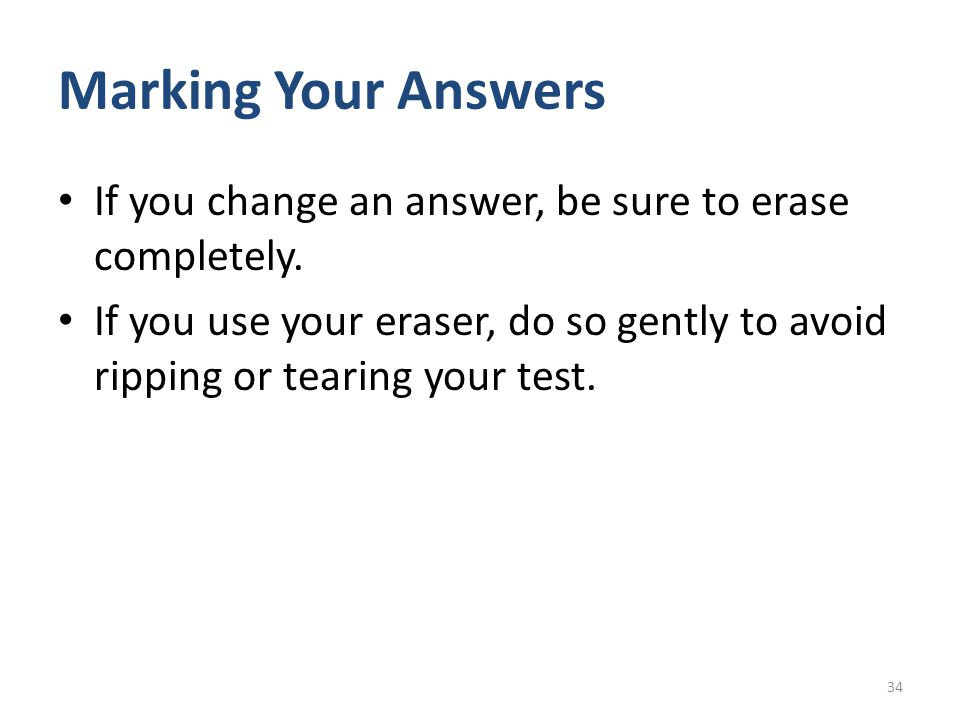 Marking Your Answers If you change an answer, be sure to erase completely.