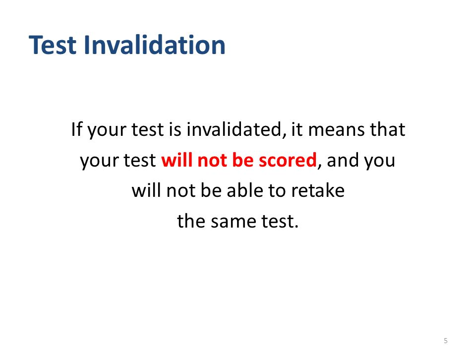 Test Invalidation If your test is invalidated, it means that your test will not be scored, and you will not be able to retake the same test.