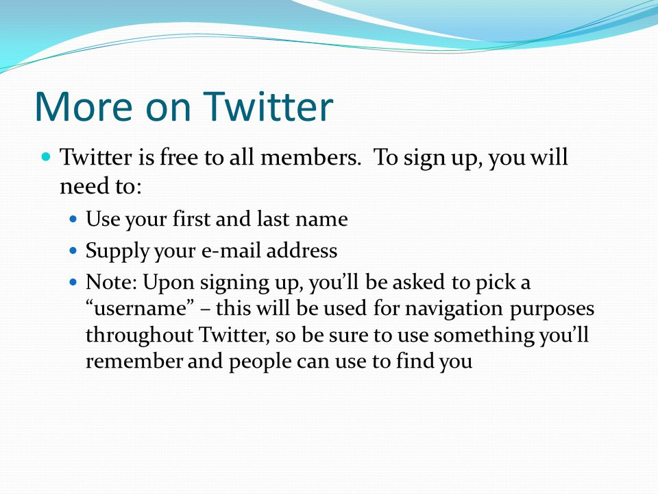 More on Twitter Twitter is free to all members. To sign up, you will need to: Use your first and last name.