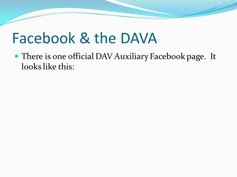 Facebook & the DAVA There is one official DAV Auxiliary Facebook page. It looks like this: