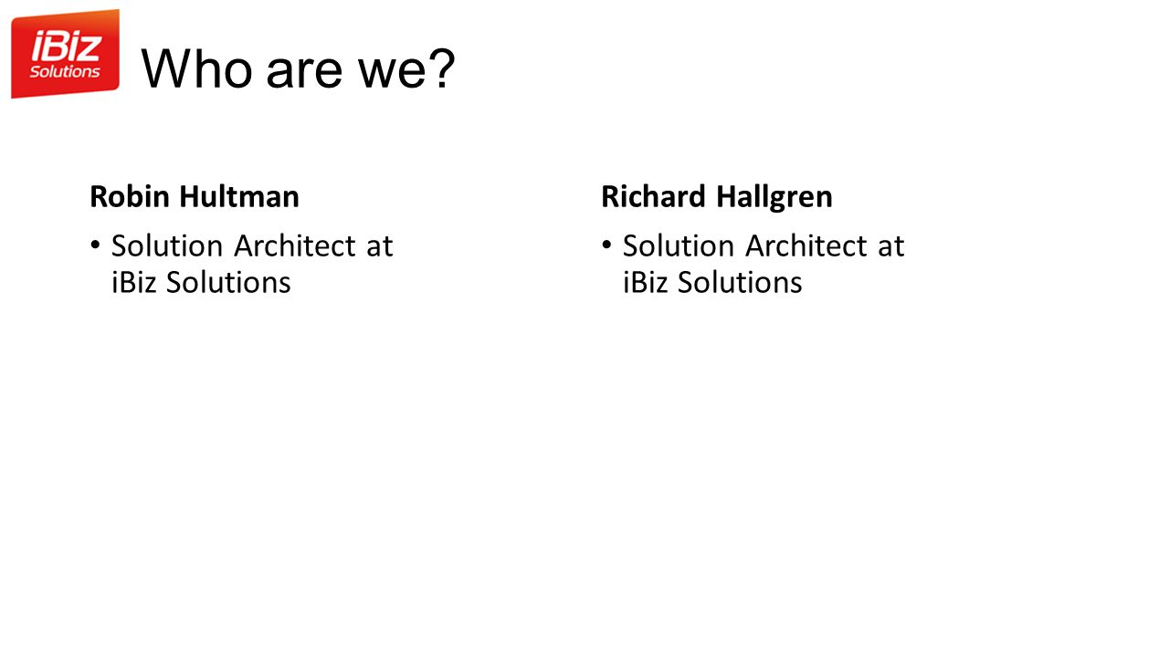 Who are we Robin Hultman Solution Architect at iBiz Solutions