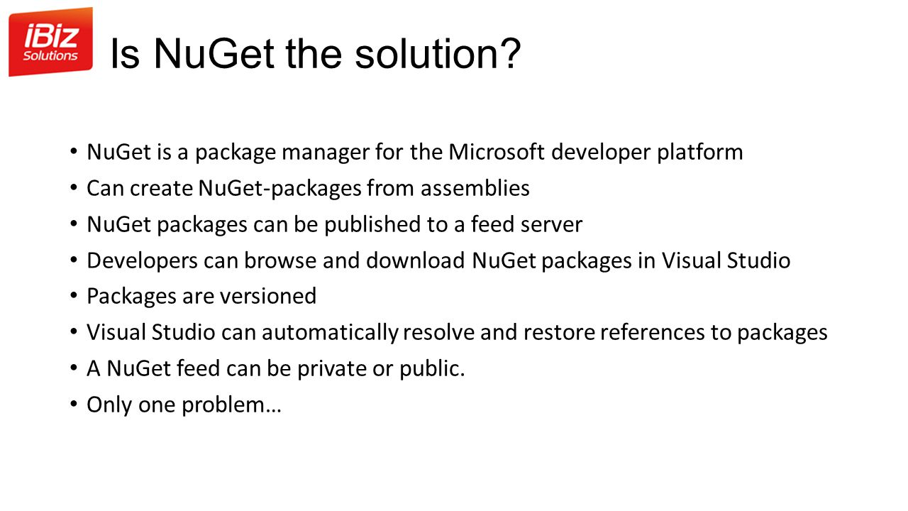 Is NuGet the solution NuGet is a package manager for the Microsoft developer platform. Can create NuGet-packages from assemblies.
