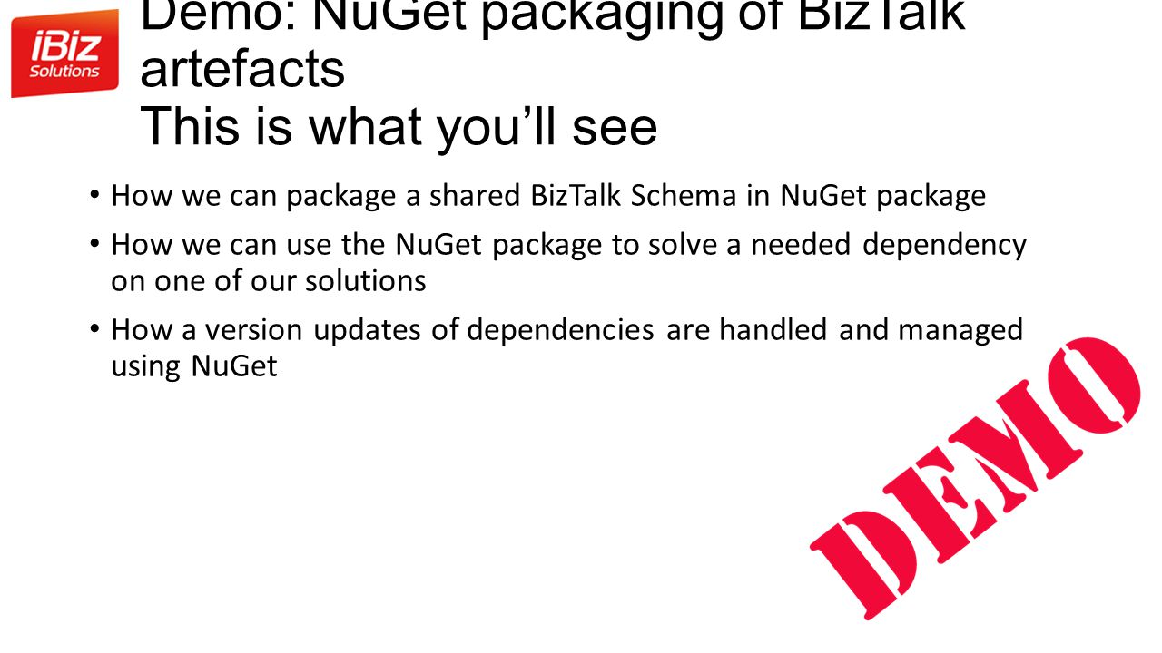 Demo: NuGet packaging of BizTalk artefacts This is what you'll see