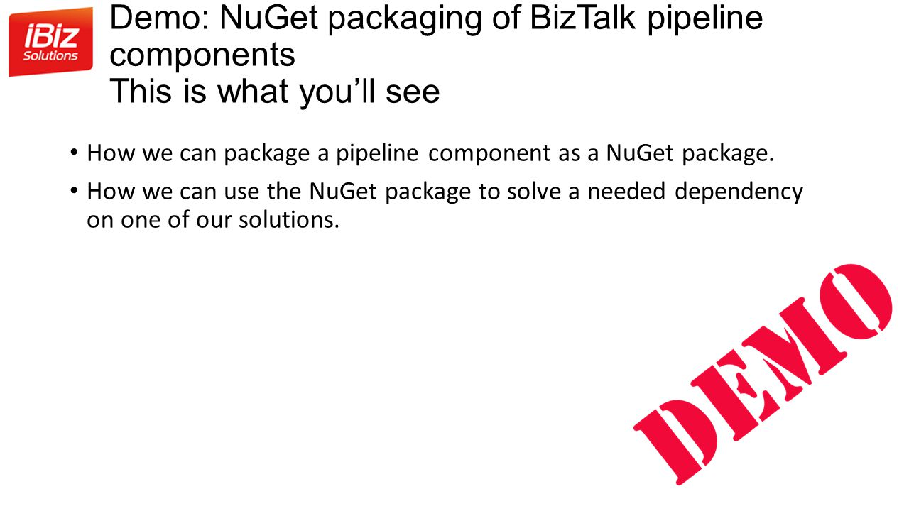 Demo: NuGet packaging of BizTalk pipeline components This is what you'll see