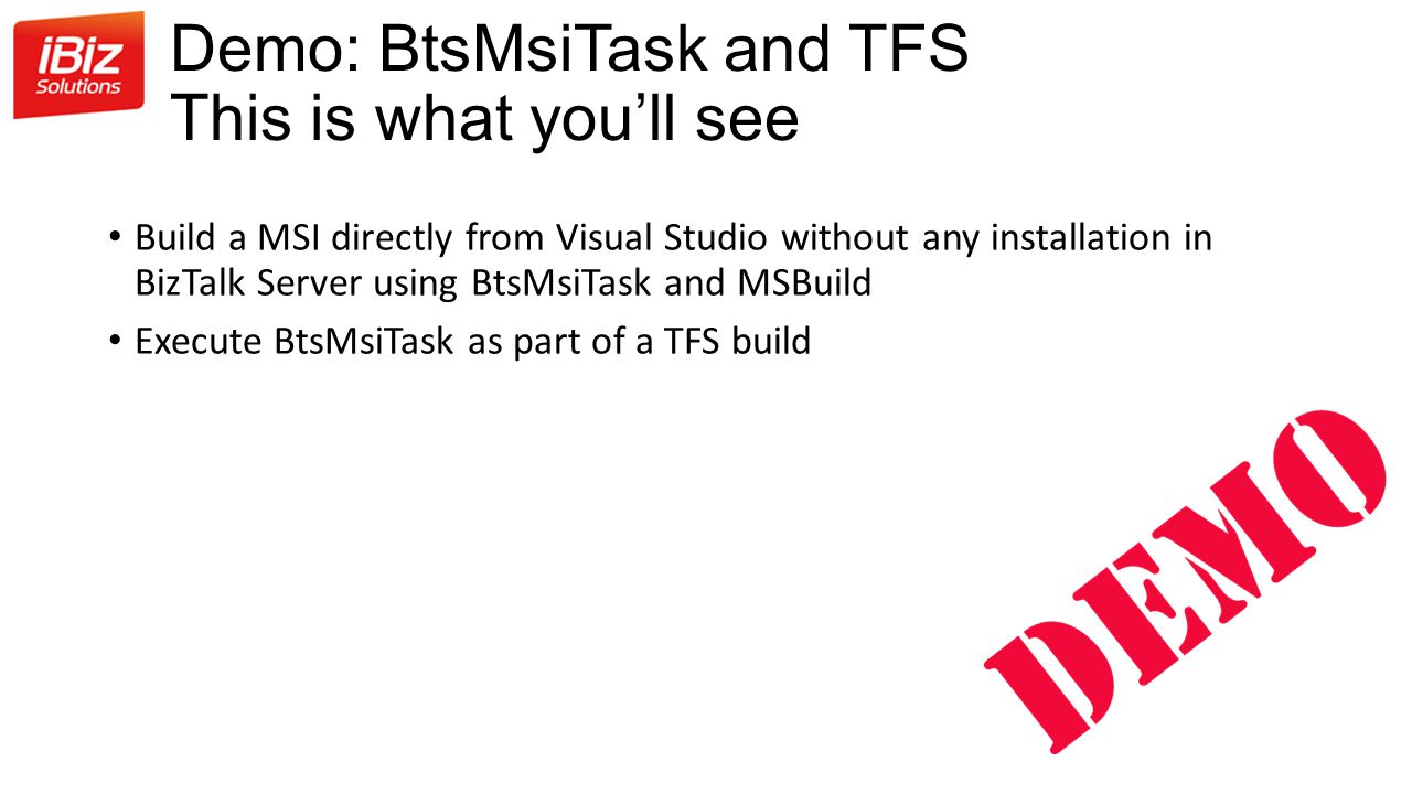 Demo: BtsMsiTask and TFS This is what you'll see