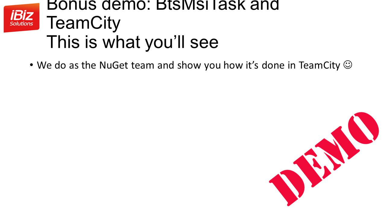 Bonus demo: BtsMsiTask and TeamCity This is what you'll see