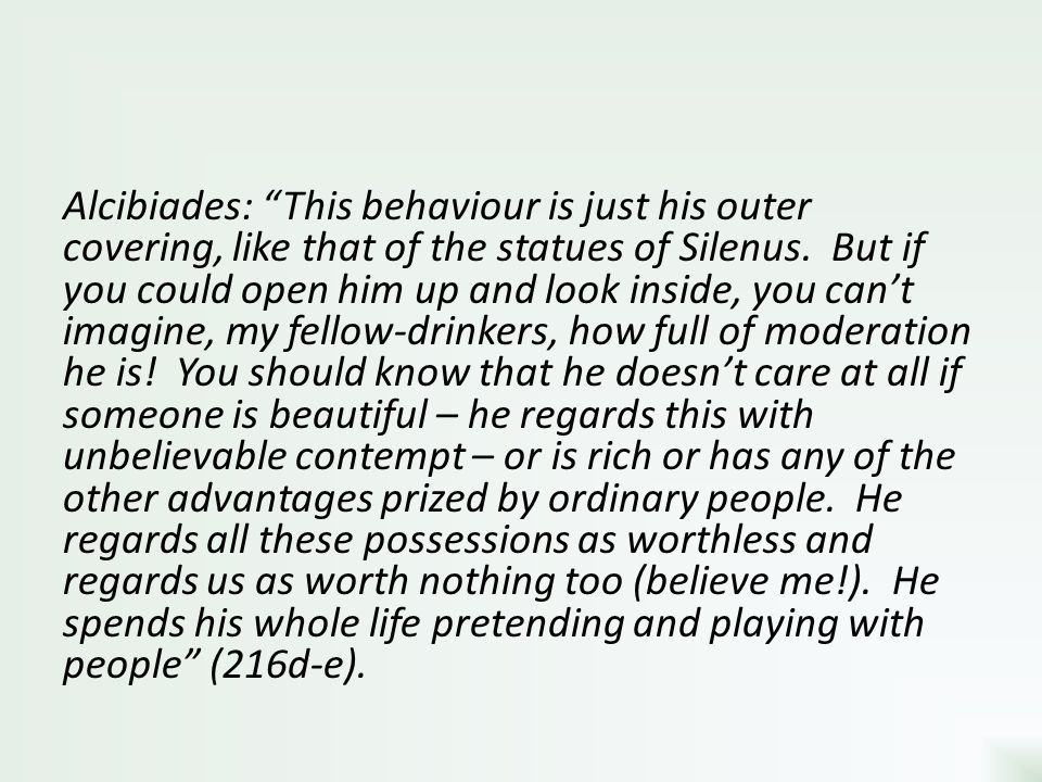 Alcibiades: This behaviour is just his outer covering, like that of the statues of Silenus.