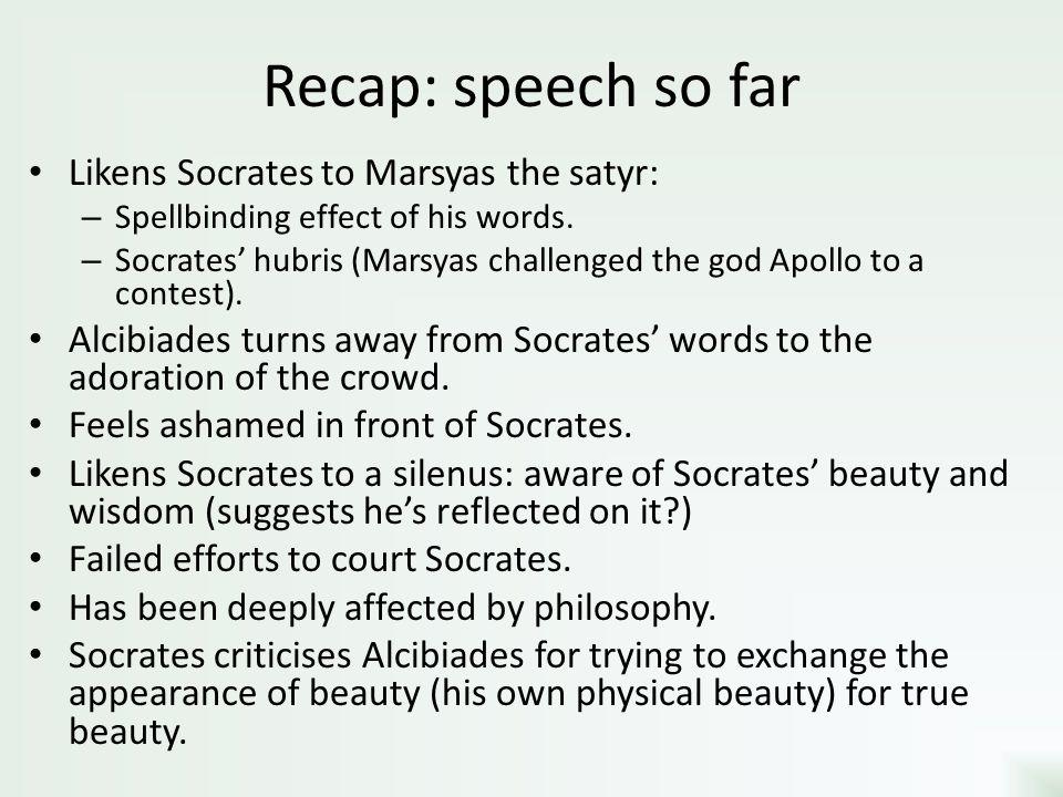 Recap: speech so far Likens Socrates to Marsyas the satyr: