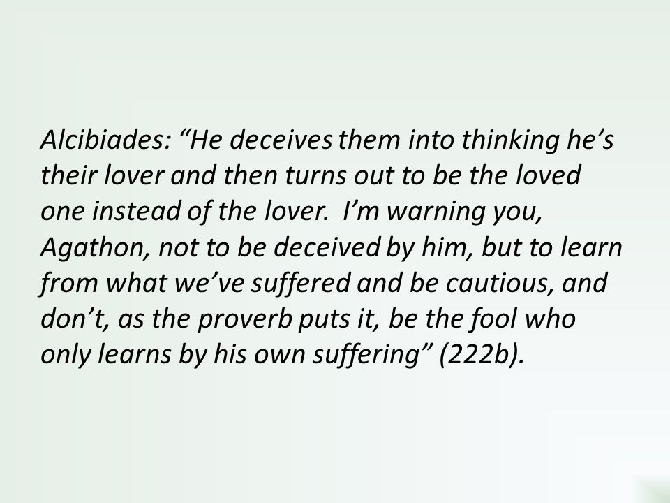 Alcibiades: He deceives them into thinking he's their lover and then turns out to be the loved one instead of the lover.