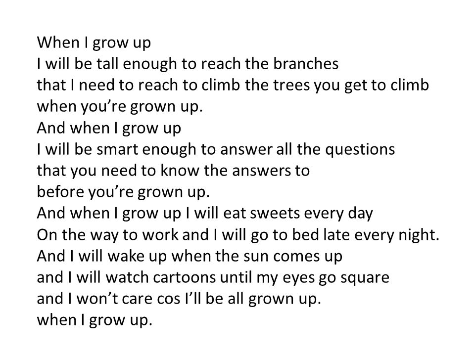 When I grow up I will be tall enough to reach the branches. that I need to reach to climb the trees you get to climb.