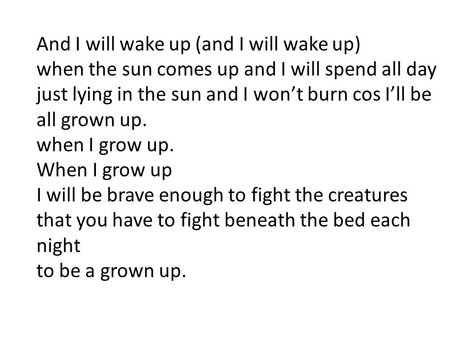 And I will wake up (and I will wake up)
