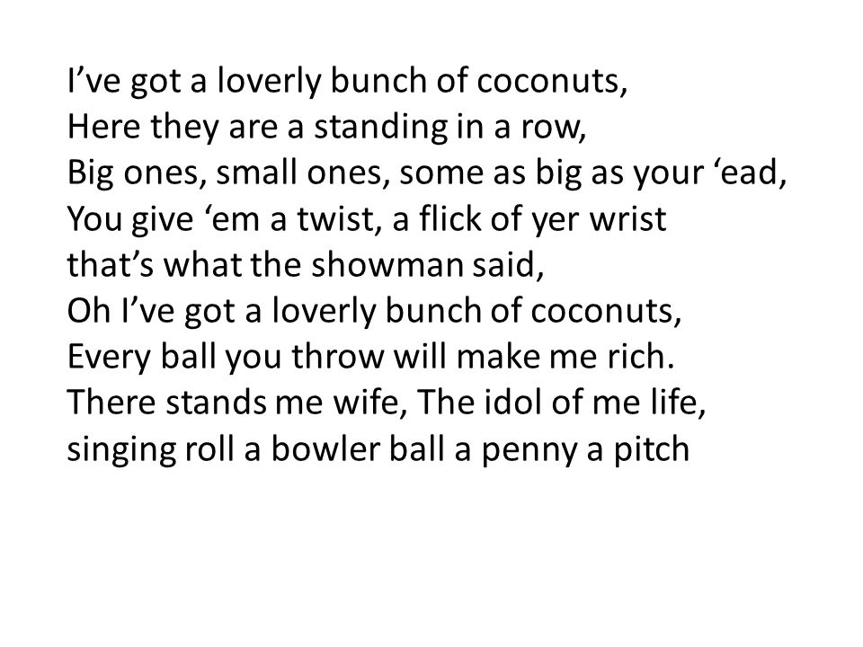 I've got a loverly bunch of coconuts,