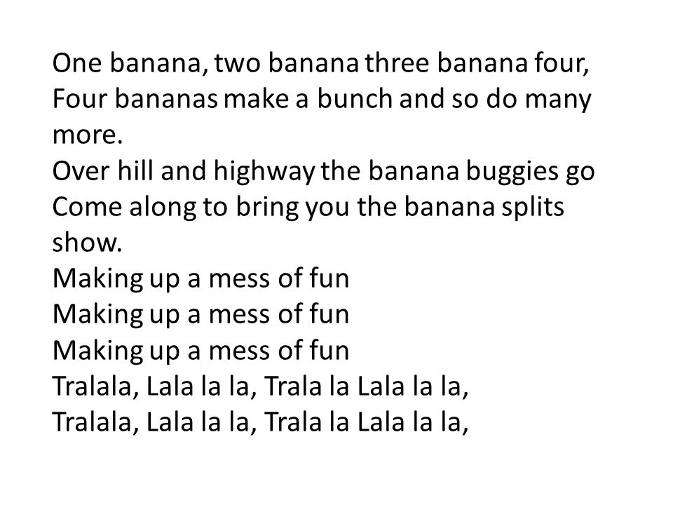 One banana, two banana three banana four,
