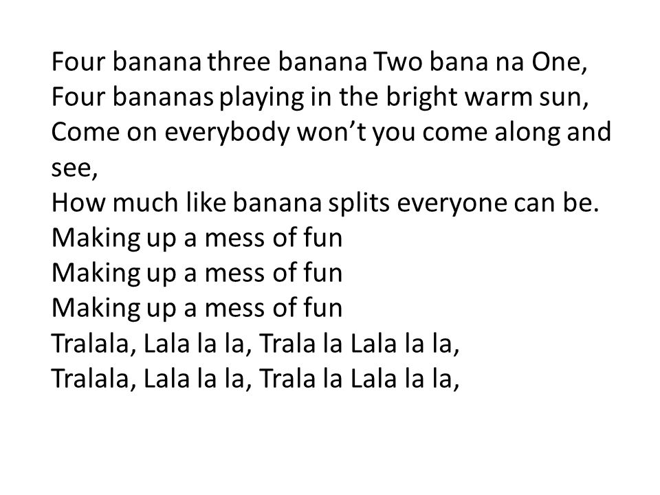 Four banana three banana Two bana na One,