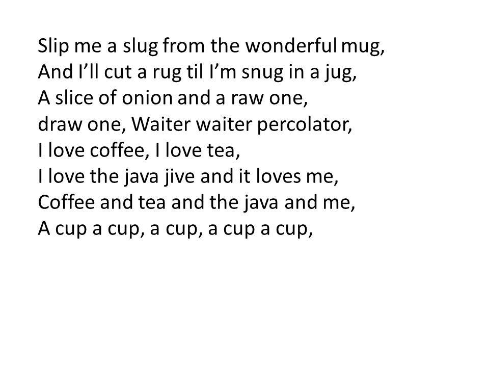 Slip me a slug from the wonderful mug,