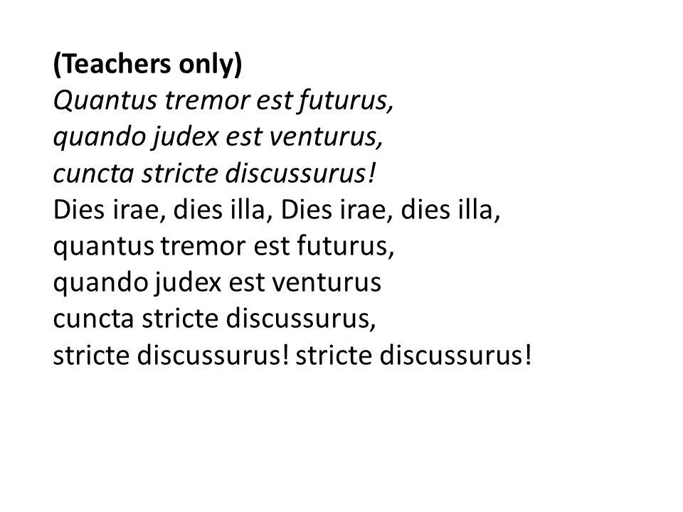 (Teachers only) Quantus tremor est futurus, quando judex est venturus, cuncta stricte discussurus!
