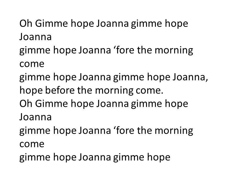 Oh Gimme hope Joanna gimme hope